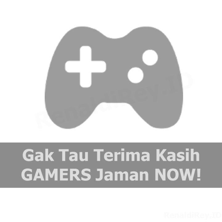 Gak Tau Terima Kasih GAMERS Jaman Sekarang!
