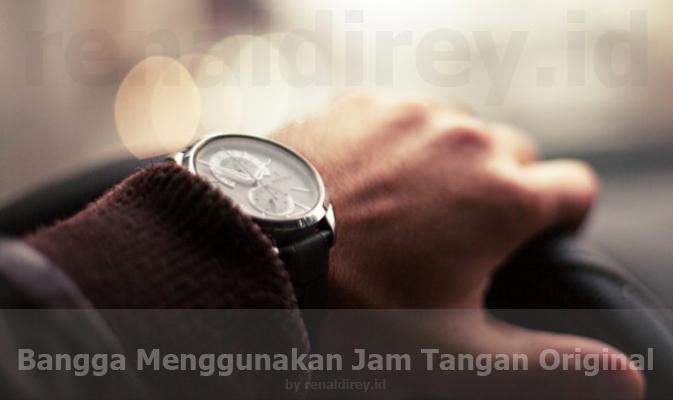 Gue Bangga Menggunakan Jam Tangan Original