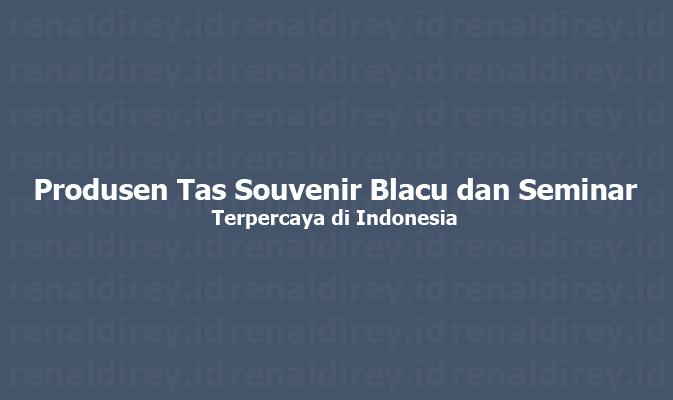 RenaldiRey.ID - Produsen Tas Souvenir Blacu dan Seminar Terpercaya di Indonesia - Gue ada rekomendasi tempat produksi tas souvenir seminar dan blacu di magetan ...