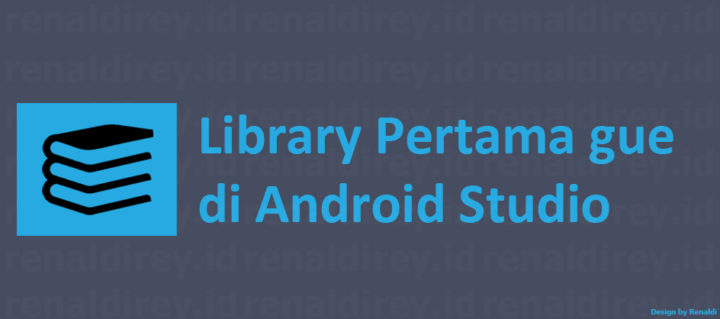 My Library: Library Pertama Gue di Android Studio