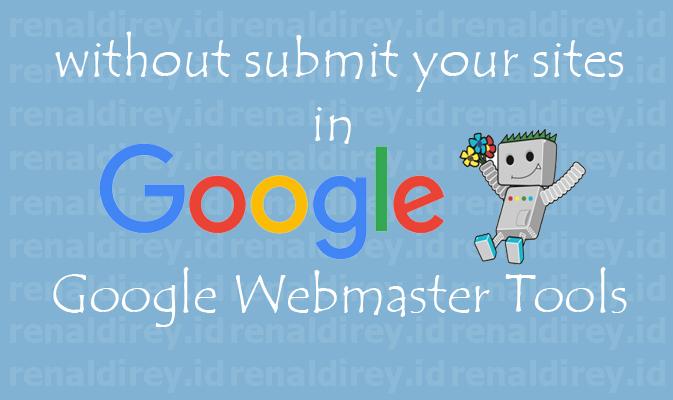 Apakah bisa Situs tanpa di submit ke Google Webmaster Tools, Website itu bisa terindeks baik oleh Google?