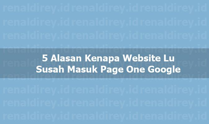 5 Alasan Kenapa Website Lu Susah Masuk Page One Google