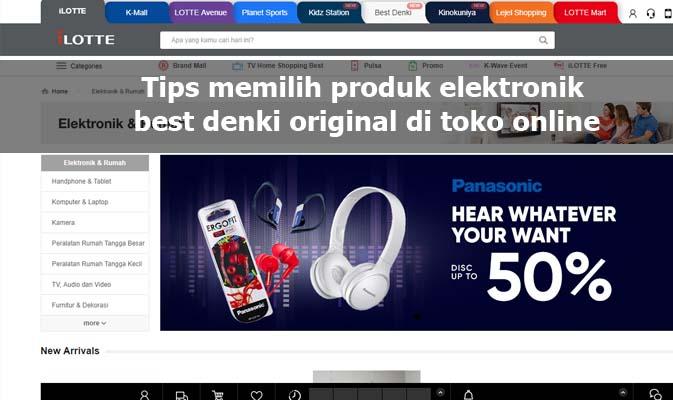 Tips memilih produk elektronik best denki original di toko online, Ngemall online pake hp belanja barang original, best denki