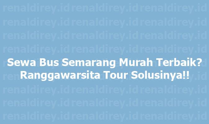 sewa bus semarang, sewa bus semarang murah, Sewa Bus Pariwisata, Harga Sewa Bus Pariwisata, Sewa Bus Murah